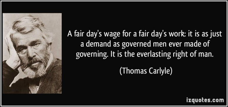 quote-a-fair-day-s-wage-for-a-fair-day-s-work-it-is-as-just-a-demand-as-governed-men-ever-made-of-thomas-carlyle-325734